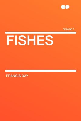 Hardpress Publishing Fishes Volume 1 by Day, Francis [Paperback] at Sears.com